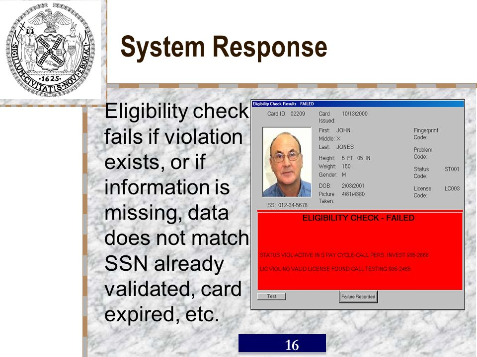 / 16 System Response Eligibility check fails if violation exists, or if information is missing, data does not match, SSN already validated, card expired, etc.