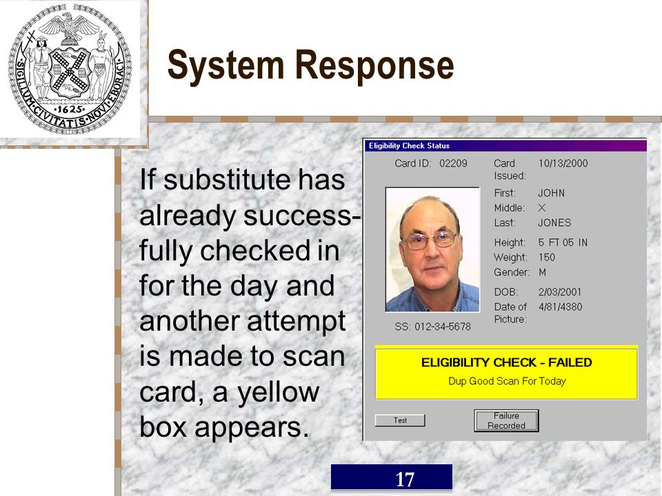 / 17 System Response If substitute has already success- fully checked in for the day and another attempt is made to scan card, a yellow box appears.
