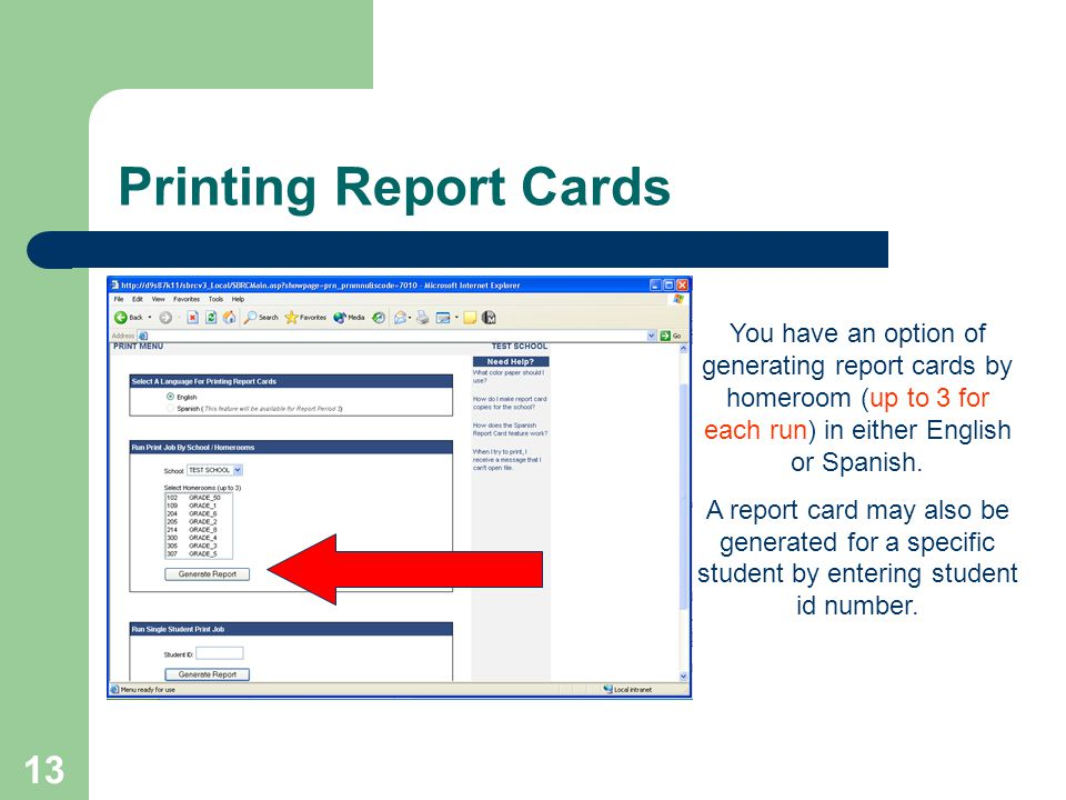 13 Printing Report Cards You have an option of generating report cards by homeroom (up to 3 for each run) in either English or Spanish. A report card