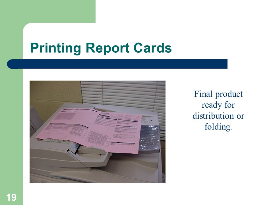 19 Printing Report Cards Final product ready for distribution or folding.
