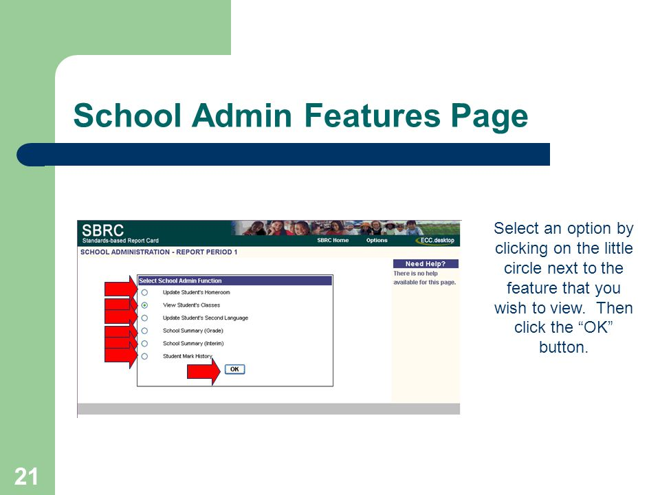21 School Admin Features Page Select an option by clicking on the little circle next to the feature that you wish to view. Then click the OK button.