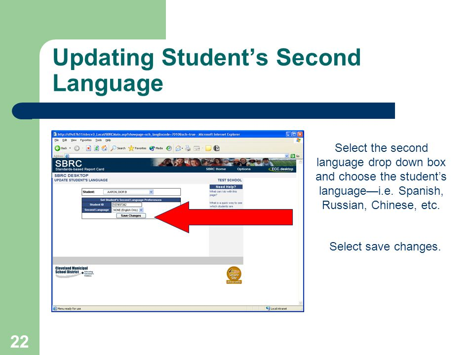 22 Updating Students Second Language Select the second language drop down box and choose the students languagei.e. Spanish, Russian, Chinese, etc. Sel