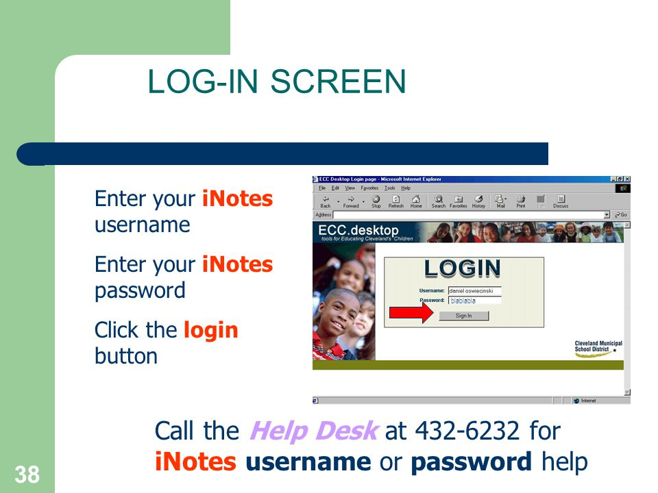 38 LOG-IN SCREEN Call the Help Desk at 432-6232 for iNotes username or password help Enter your iNotes username Enter your iNotes password Click the l