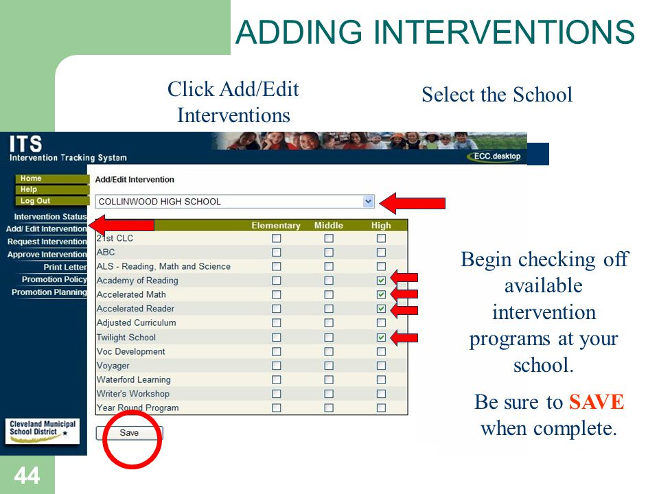 44 Select the School ADDING INTERVENTIONS Click Add/Edit Interventions Begin checking off available intervention programs at your school.