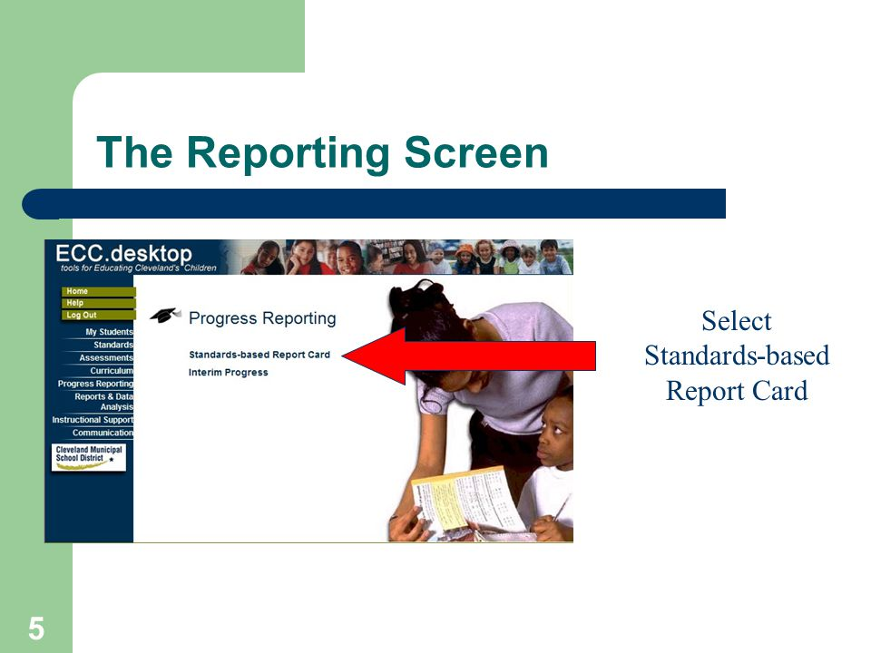 5 Select Standards-based Report Card The Reporting Screen