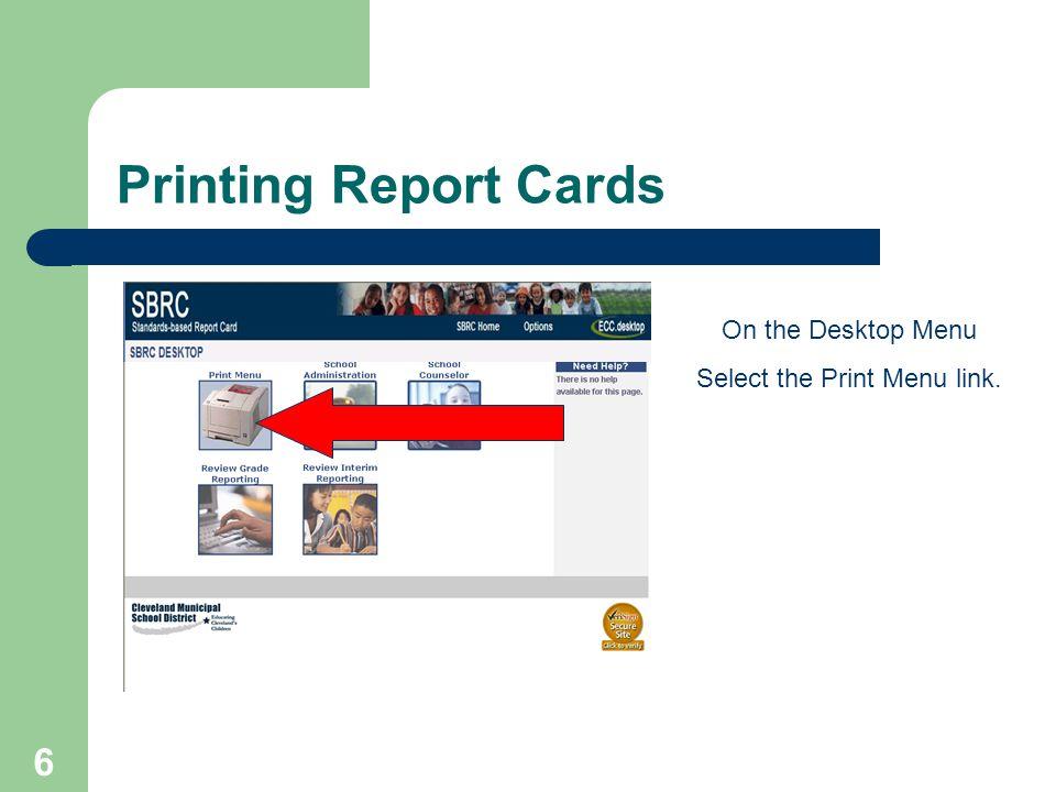 6 Printing Report Cards On the Desktop Menu Select the Print Menu link.