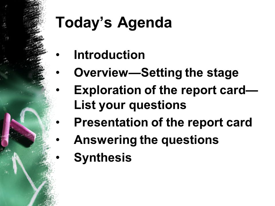 Todays Agenda Introduction OverviewSetting the stage Exploration of the report card List your questions Presentation of the report card Answering the questions Synthesis