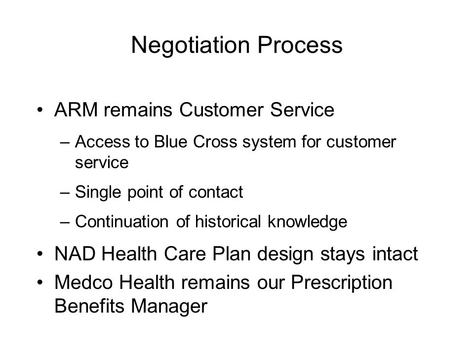 Negotiation Process ARM remains Customer Service –Access to Blue Cross system for customer service –Single point of contact –Continuation of historica