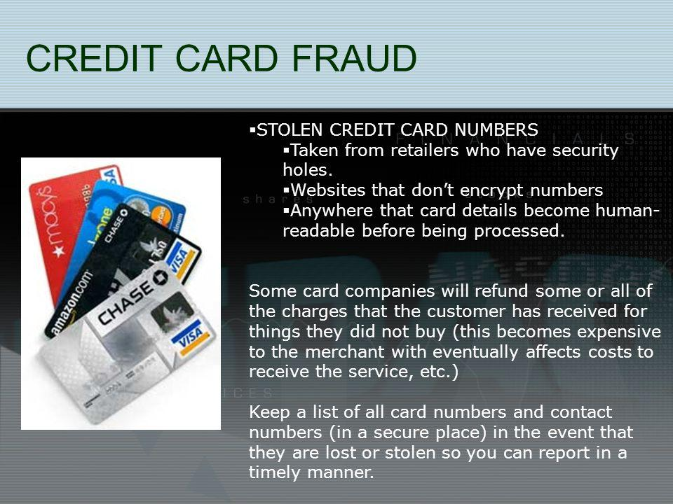 CREDIT CARD FRAUD STOLEN CREDIT CARD NUMBERS Taken from retailers who have security holes.