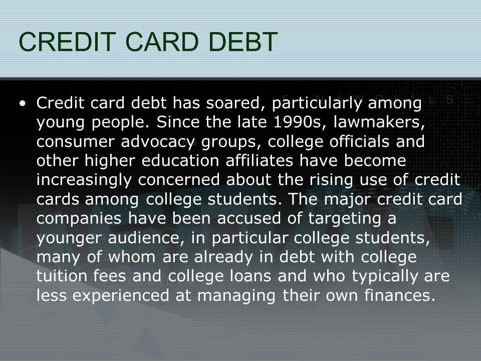 CREDIT CARD DEBT Credit card debt has soared, particularly among young people.
