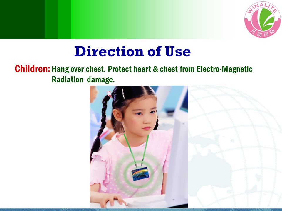 Children: Hang over chest. Protect heart & chest from Electro-Magnetic Radiation damage. Direction of Use