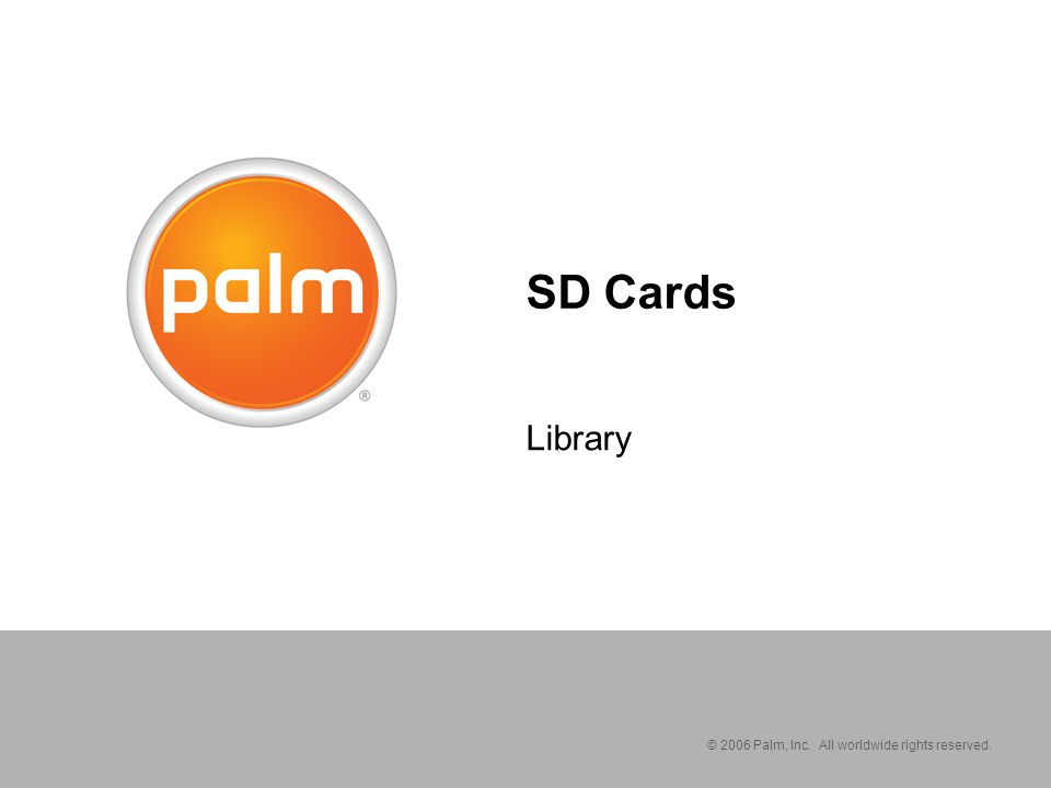 © 2006 Palm, Inc. SD cards = Useful Storage Cards can store both applications and data