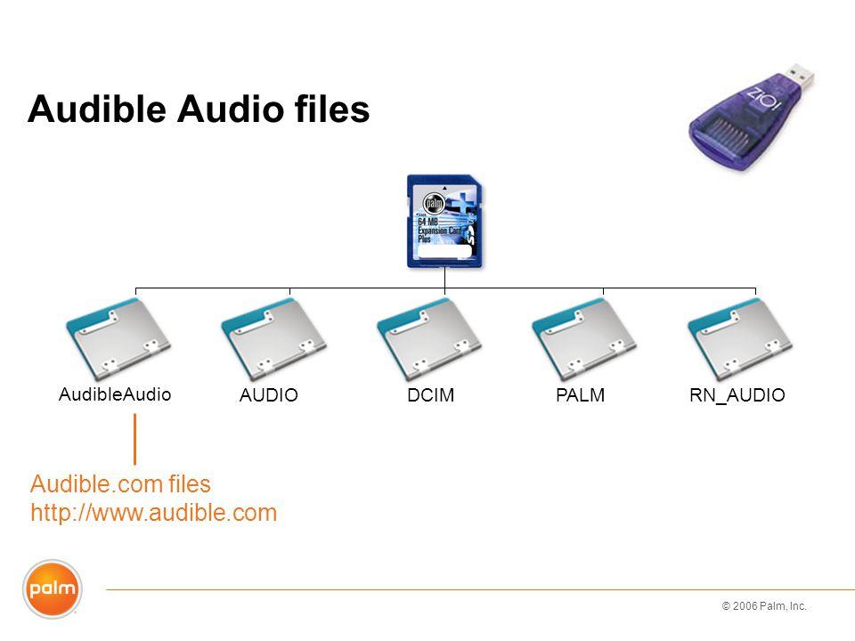© 2006 Palm, Inc. Audible.com files http://www.audible.com Audible Audio files AudibleAudio AUDIODCIMPALMRN_AUDIO