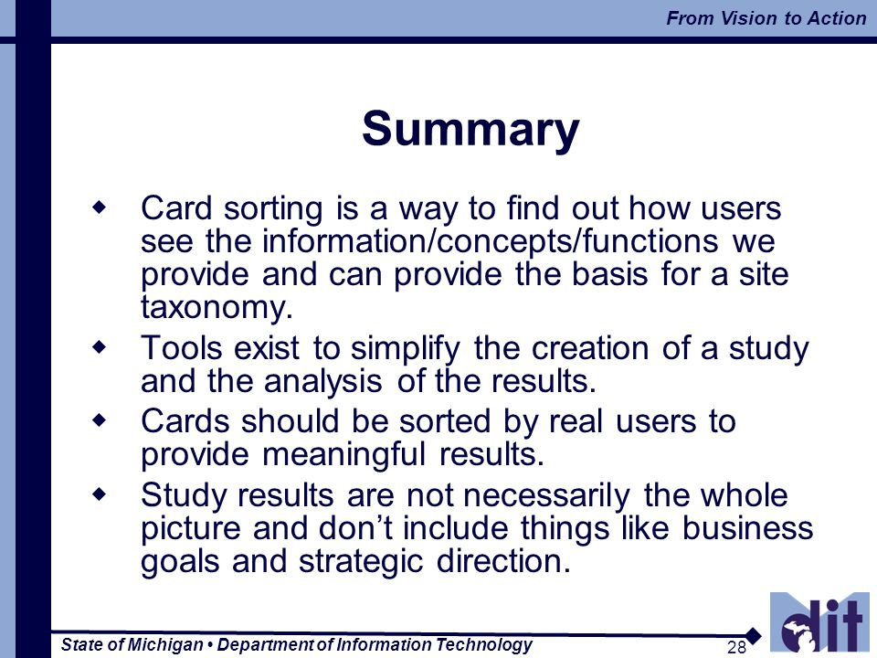 State of Michigan Department of Information Technology 28 From Vision to Action 28 Summary Card sorting is a way to find out how users see the informa