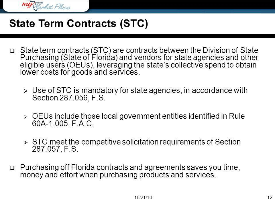State term contracts (STC) are contracts between the Division of State Purchasing (State of Florida) and vendors for state agencies and other eligible