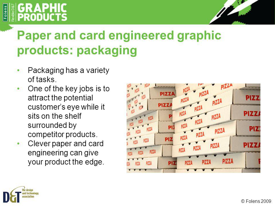 Paper and card engineered graphic products: packaging Packaging has a variety of tasks. One of the key jobs is to attract the potential customers eye