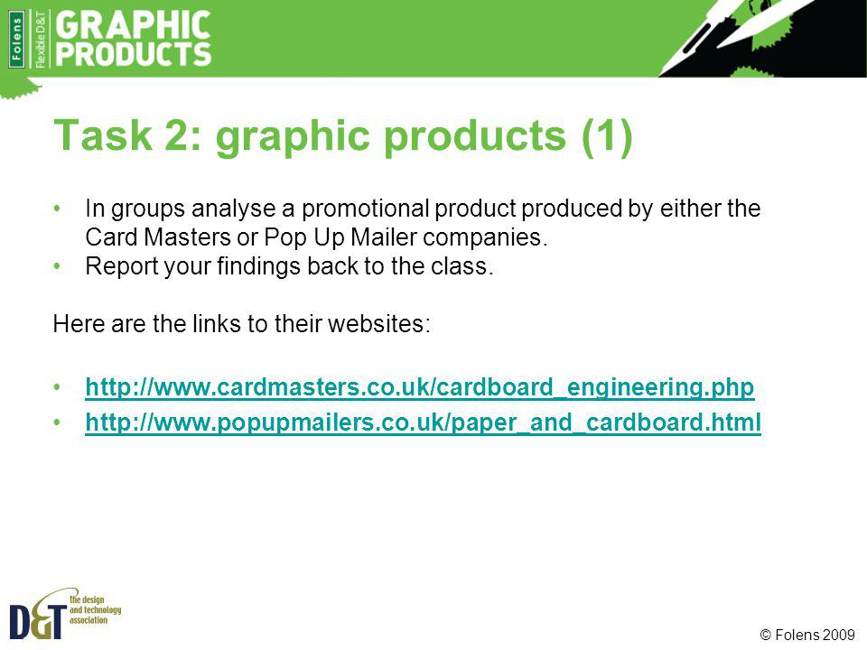 Task 2: graphic products (1) In groups analyse a promotional product produced by either the Card Masters or Pop Up Mailer companies. Report your findi