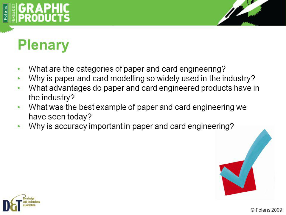 © Folens 2009 Plenary What are the categories of paper and card engineering? Why is paper and card modelling so widely used in the industry? What adva