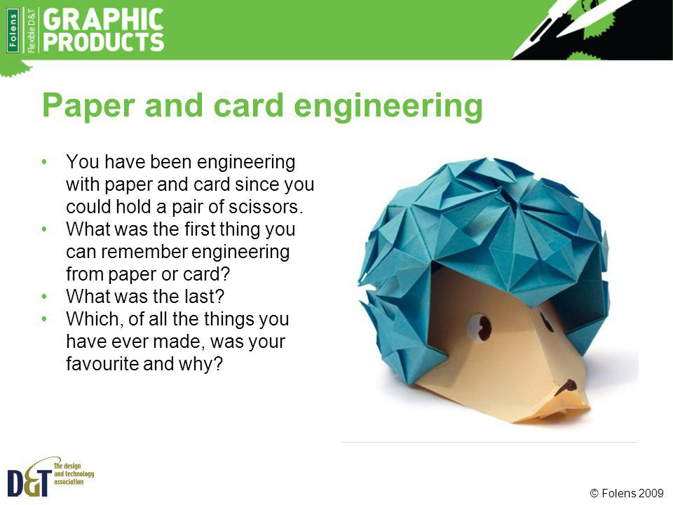 Paper and card engineering You have been engineering with paper and card since you could hold a pair of scissors. What was the first thing you can rem