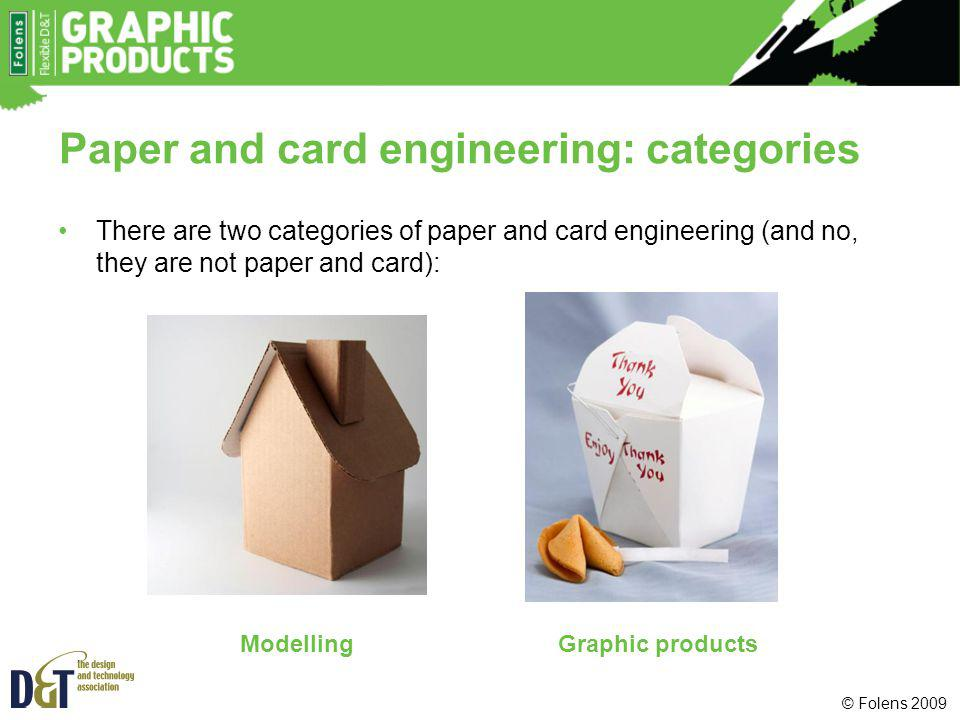 Paper and card engineering: categories There are two categories of paper and card engineering (and no, they are not paper and card): ModellingGraphic