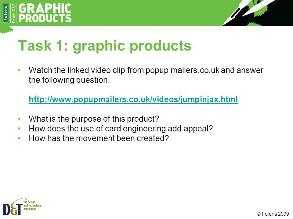 Task 1: graphic products Watch the linked video clip from popup mailers.co.uk and answer the following question. http://www.popupmailers.co.uk/videos/