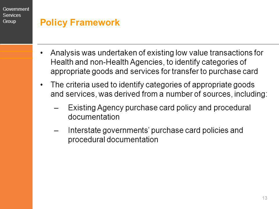 Government Services Group Policy Framework Analysis was undertaken of existing low value transactions for Health and non-Health Agencies, to identify