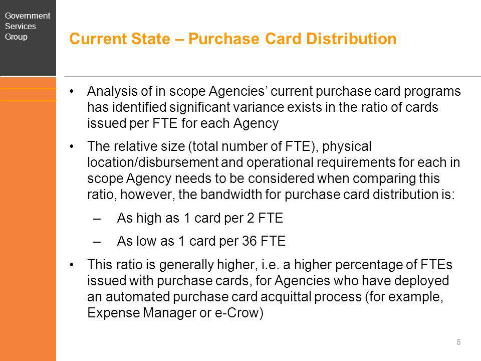 Government Services Group Current State – Purchase Card Distribution Analysis of in scope Agencies current purchase card programs has identified signi