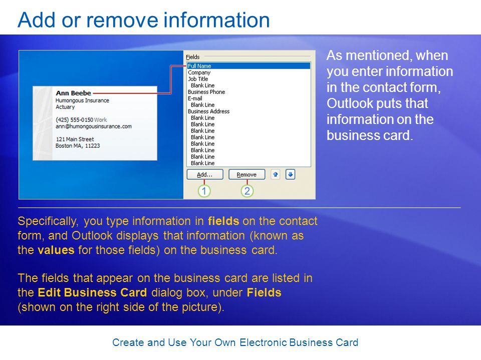 Create and Use Your Own Electronic Business Card Add or remove information As mentioned, when you enter information in the contact form, Outlook puts