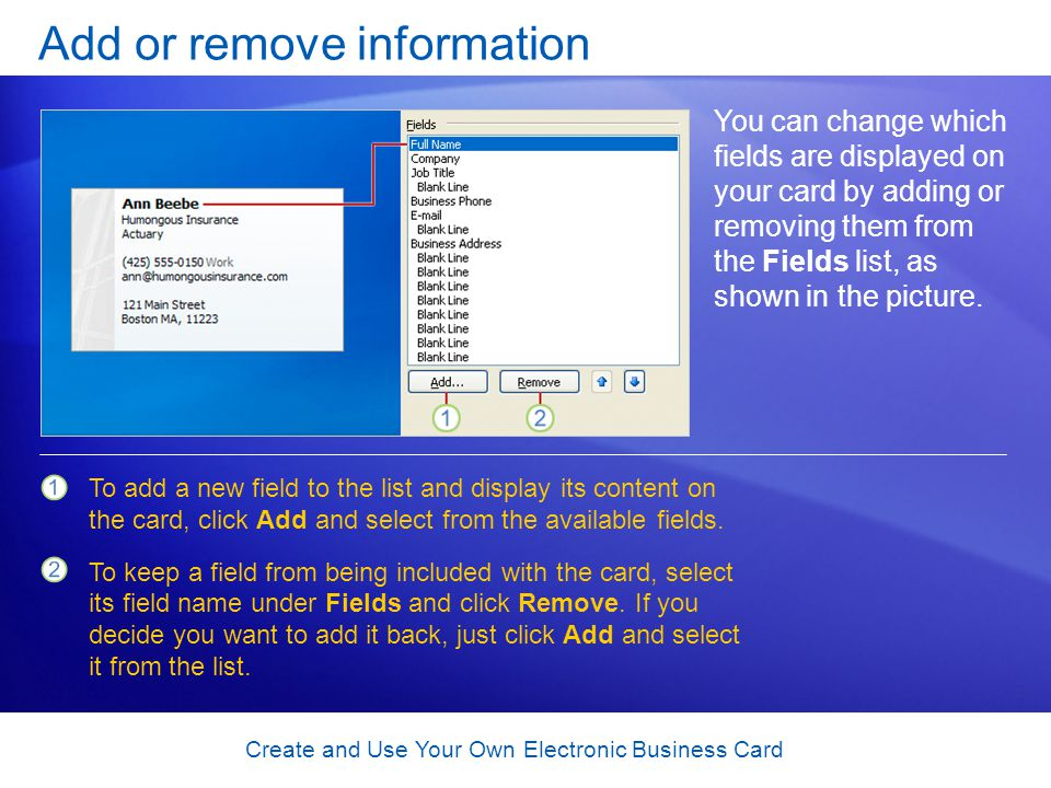 Create and Use Your Own Electronic Business Card Add or remove information You can change which fields are displayed on your card by adding or removin