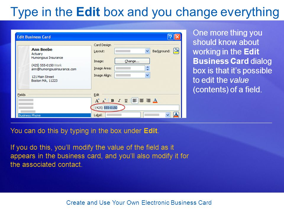 Create and Use Your Own Electronic Business Card Type in the Edit box and you change everything One more thing you should know about working in the Ed