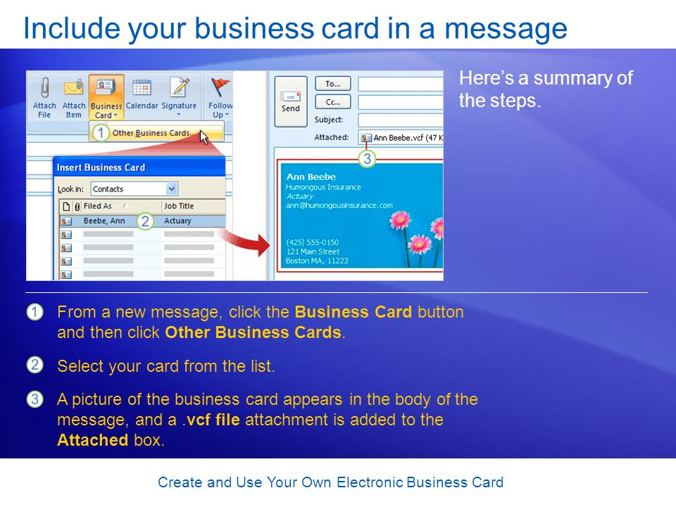 Create and Use Your Own Electronic Business Card Include your business card in a message Heres a summary of the steps.