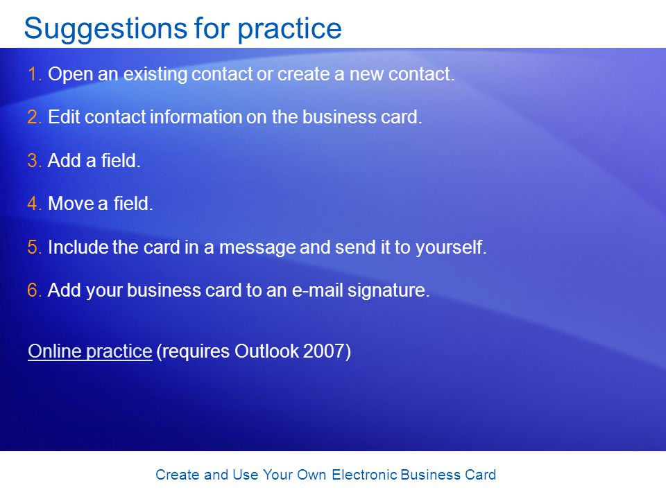 Create and Use Your Own Electronic Business Card Suggestions for practice 1.Open an existing contact or create a new contact. 2.Edit contact informati