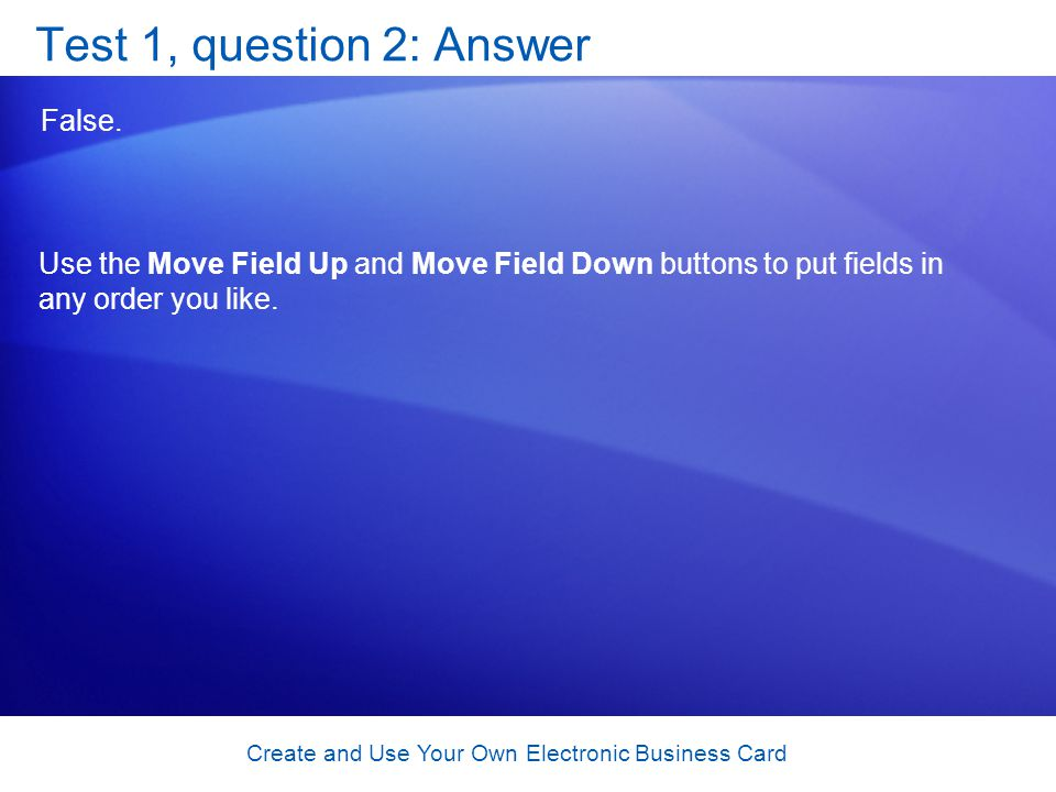 Create and Use Your Own Electronic Business Card Test 1, question 2: Answer False.