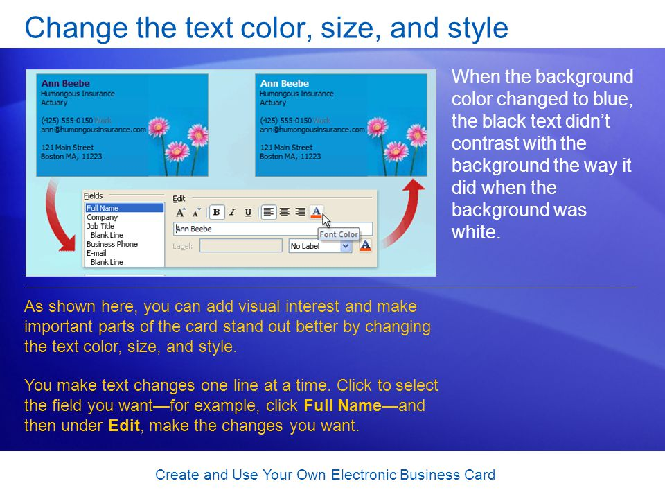 Create and Use Your Own Electronic Business Card Change the text color, size, and style When the background color changed to blue, the black text didn