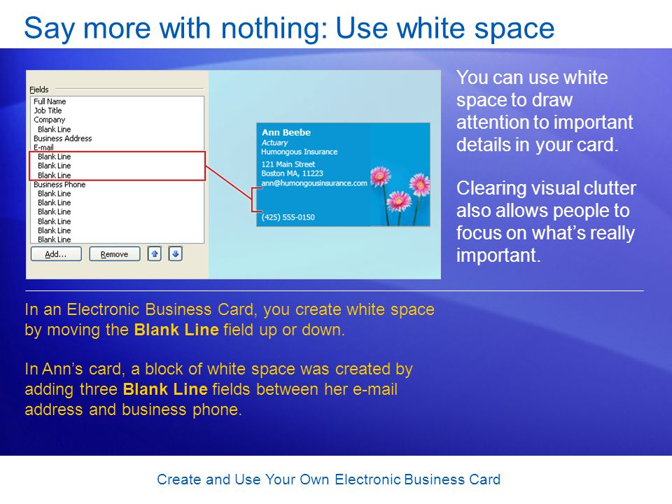 Create and Use Your Own Electronic Business Card Say more with nothing: Use white space You can use white space to draw attention to important details