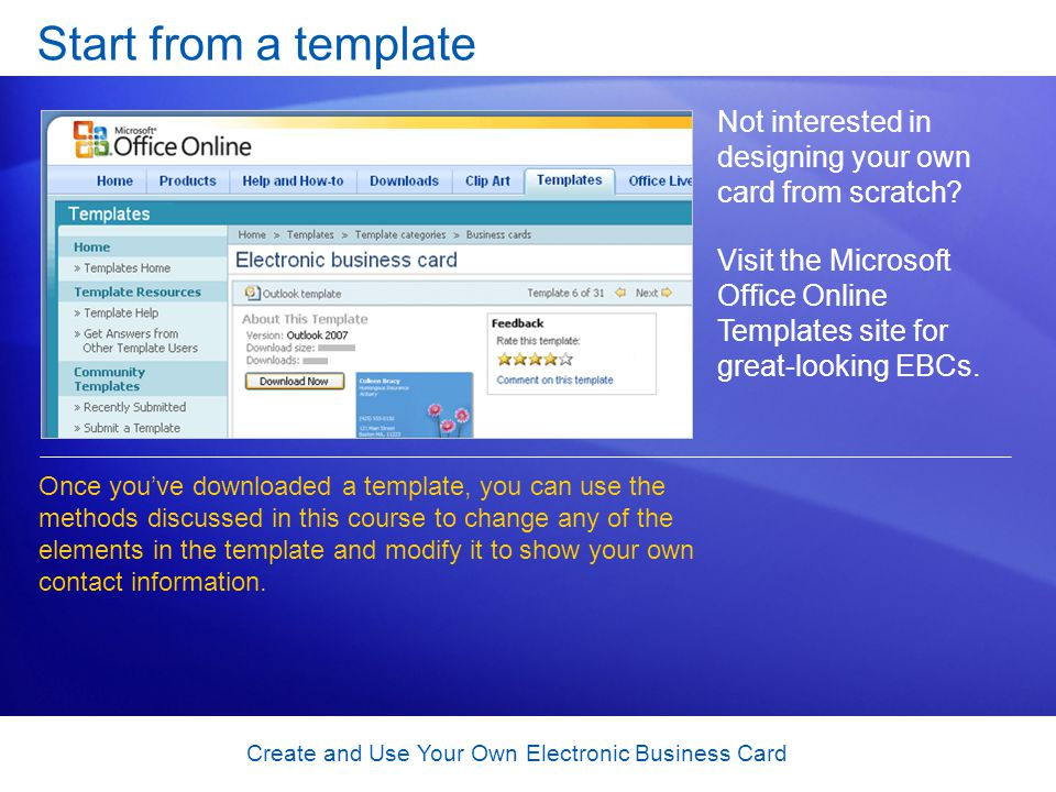 Create and Use Your Own Electronic Business Card Start from a template Not interested in designing your own card from scratch? Visit the Microsoft Off