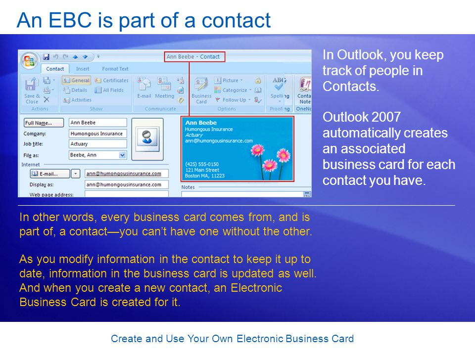Create and Use Your Own Electronic Business Card An EBC is part of a contact In Outlook, you keep track of people in Contacts.