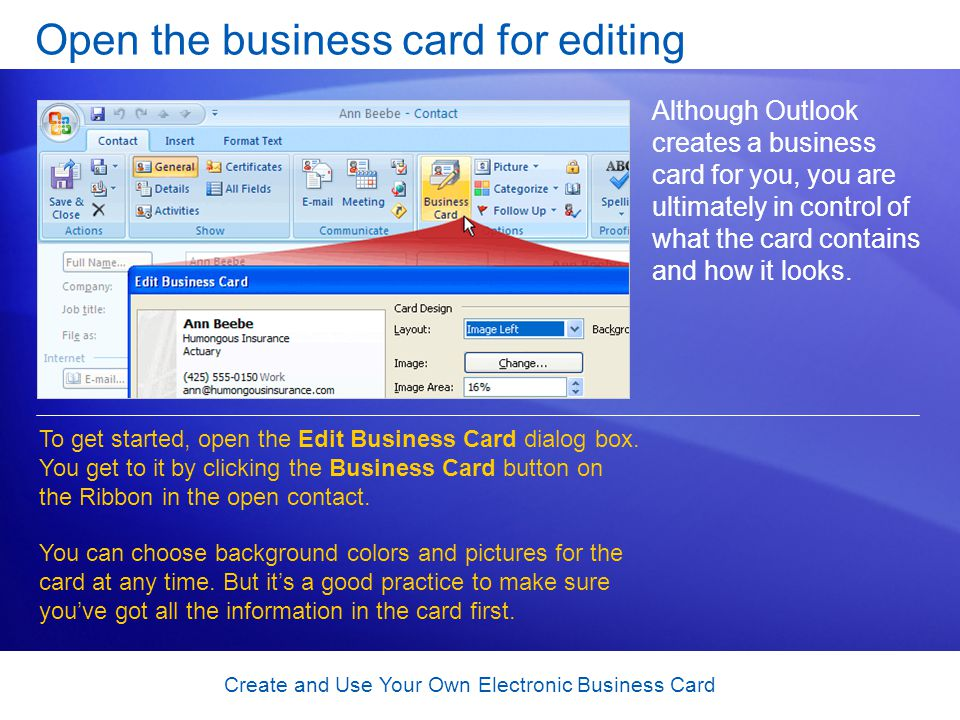 Create and Use Your Own Electronic Business Card Open the business card for editing Although Outlook creates a business card for you, you are ultimate
