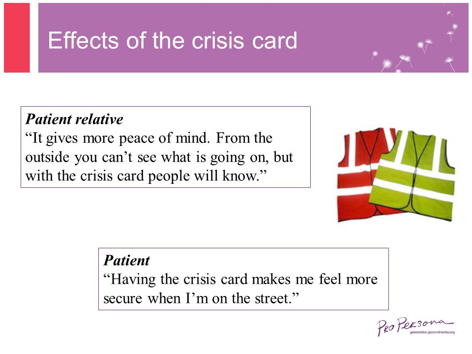 Patient Having the crisis card makes me feel more secure when Im on the street.