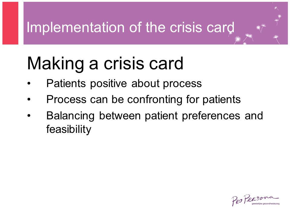 Implementation of the crisis card Making a crisis card Patients positive about process Process can be confronting for patients Balancing between patient preferences and feasibility