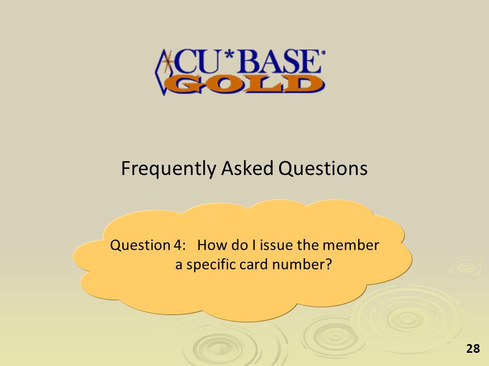 28 Frequently Asked Questions Question 4: How do I issue the member a specific card number
