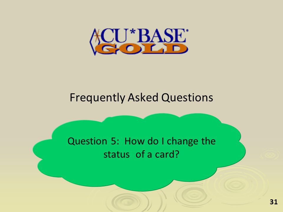 31 Frequently Asked Questions Question 5: How do I change the status of a card