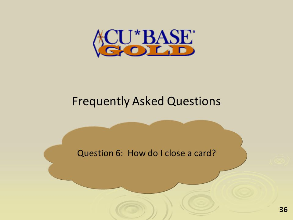 36 Question 6: How do I close a card Frequently Asked Questions