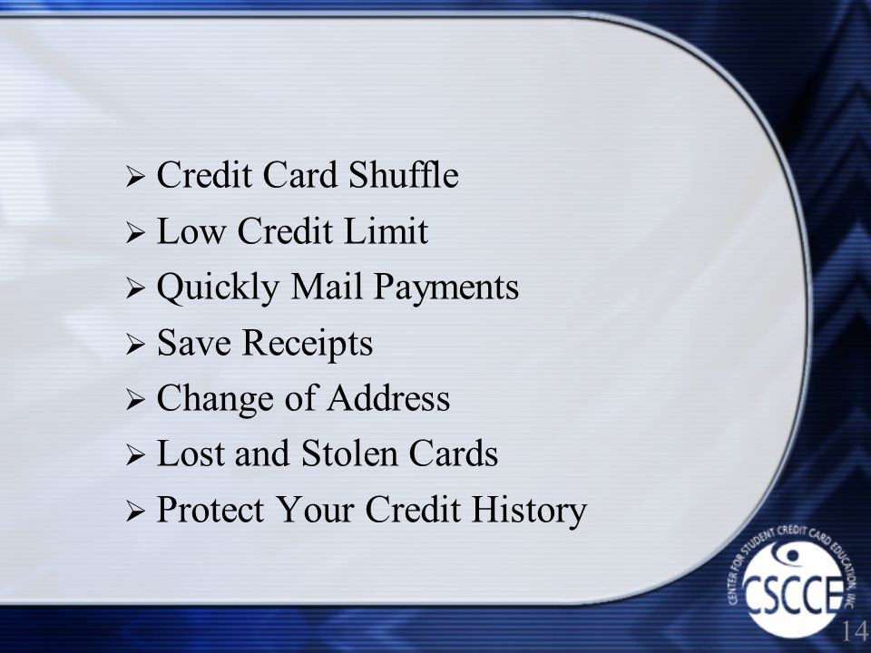 Credit Card Shuffle Low Credit Limit Quickly Mail Payments Save Receipts Change of Address Lost and Stolen Cards Protect Your Credit History 14