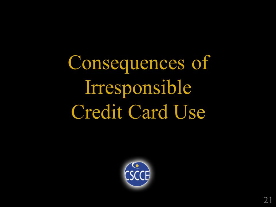 Consequences of Irresponsible Credit Card Use 21