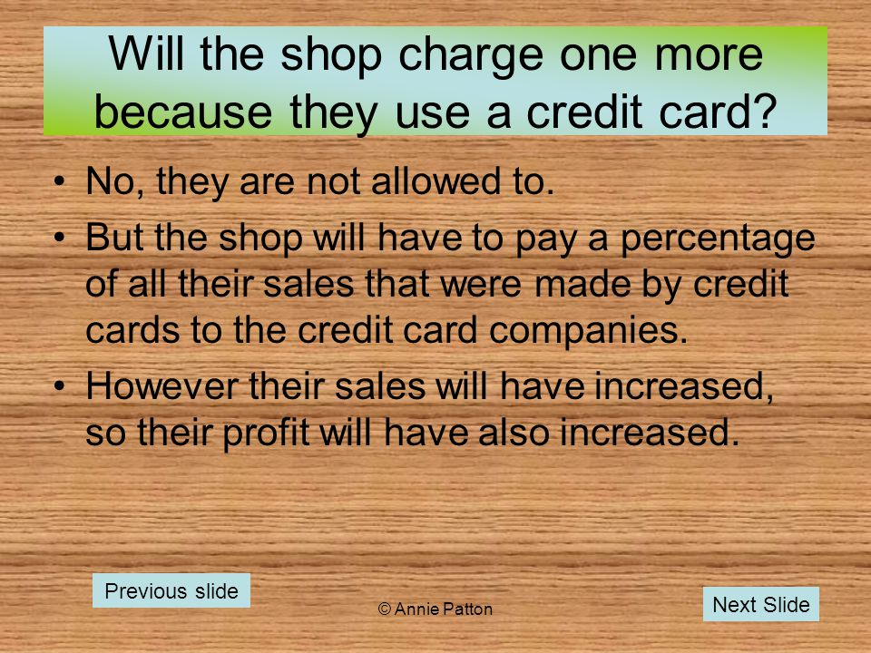© Annie Patton Will the shop charge one more because they use a credit card.