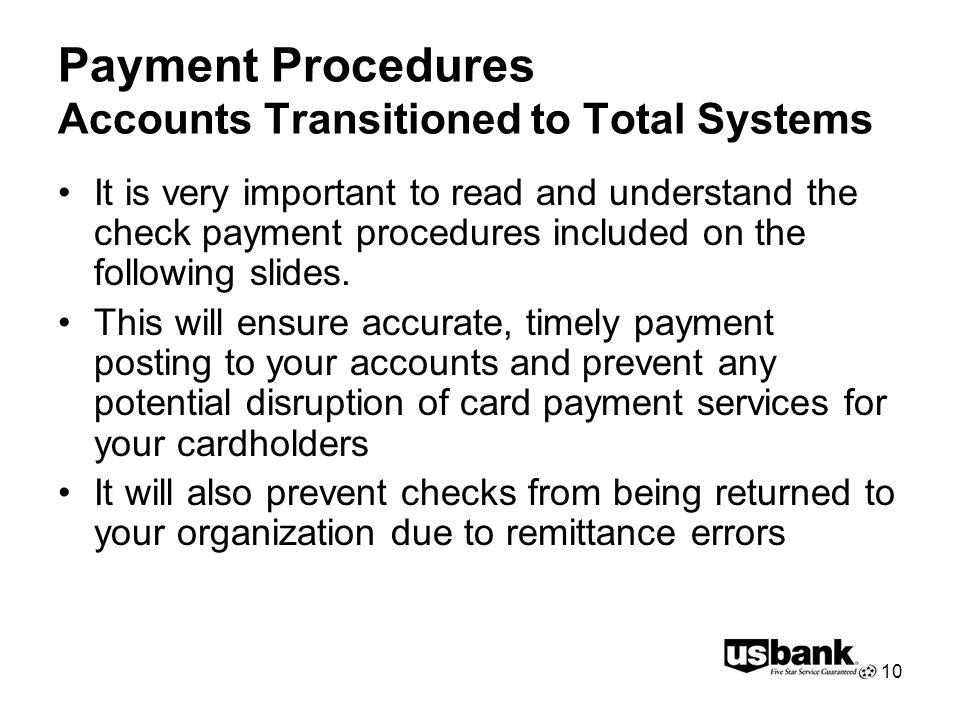 10 Payment Procedures Accounts Transitioned to Total Systems It is very important to read and understand the check payment procedures included on the following slides.