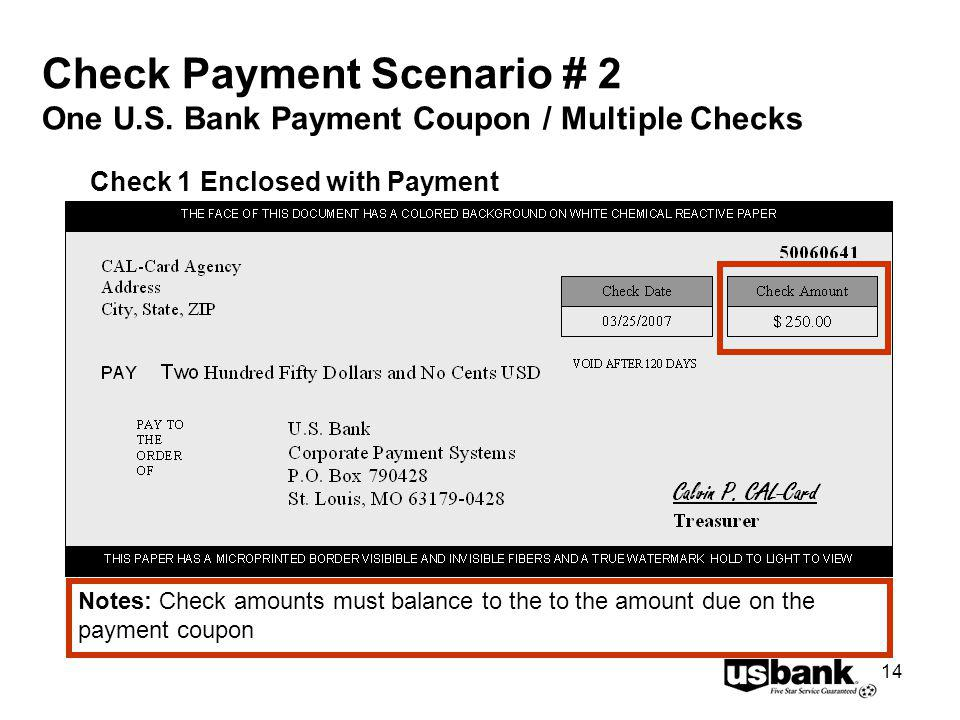 14 Check Payment Scenario # 2 One U.S. Bank Payment Coupon / Multiple Checks Check 1 Enclosed with Payment Notes: Check amounts must balance to the to