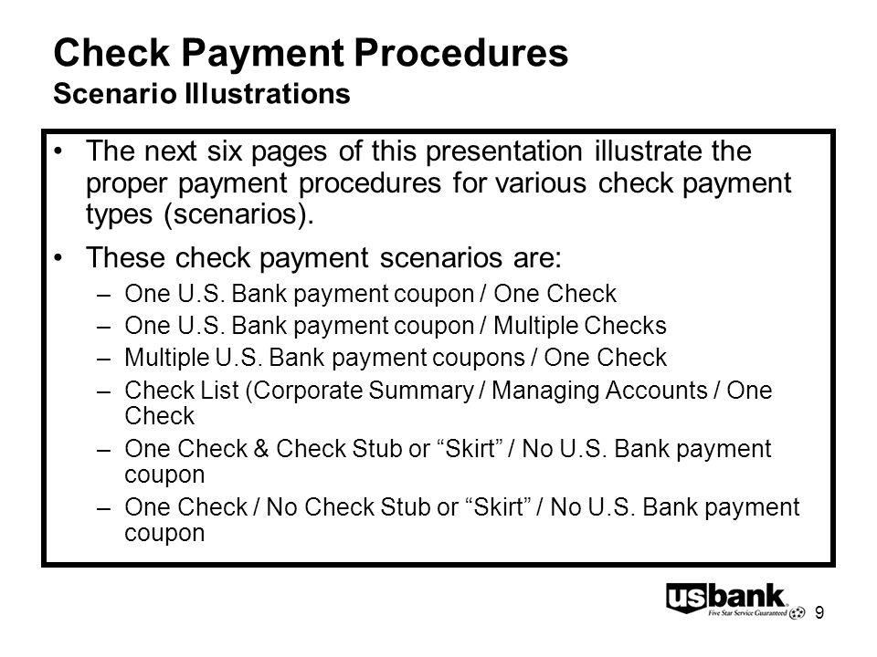9 Check Payment Procedures Scenario Illustrations The next six pages of this presentation illustrate the proper payment procedures for various check payment types (scenarios).