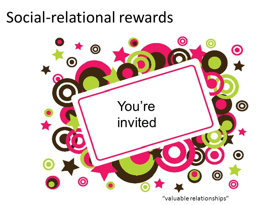 Social-relational rewards Youre invited valuable relationships